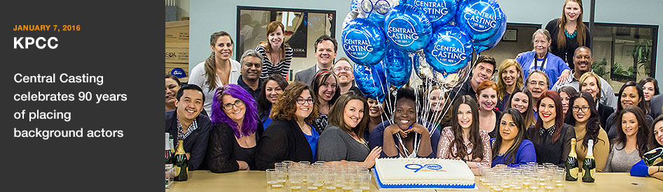 January 7, 2016 - KPCC - Central Casting celebrates 90 years of placing Background Actors