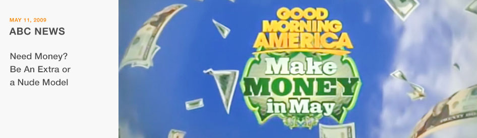 May 11, 2009 - ABC News - Need Money? Be An Extra or a Nude Model
