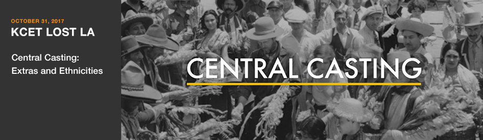 October 31, 2017 - KCET Lost LA - Central Casting: Extra and Ethnicities