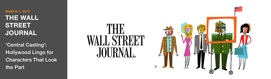 March 1, 2019 - The Wall Street Journal - Central Casting: Hollywood lingo for characters that look the part