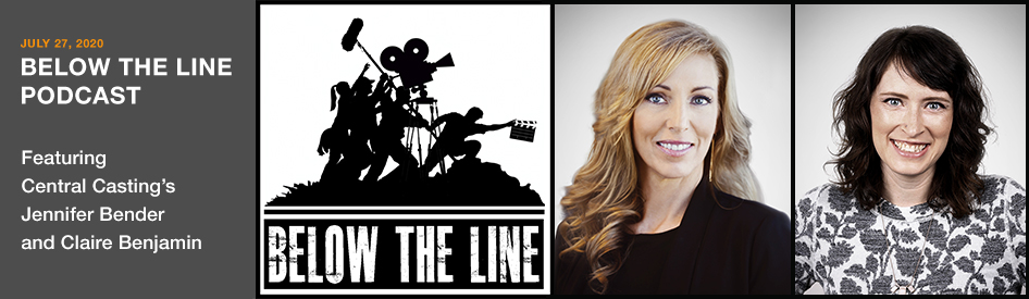 July 27, 2020 - Below the Line Podcast - Featuring Central Casting's Jennifer Bender and Clair Benjamin
